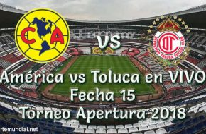 América vs Toluca en VIVO Torneo Apertura 2018