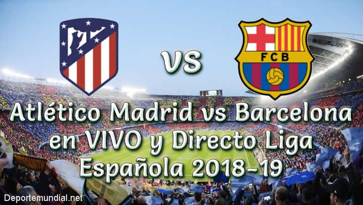 Atlético Madrid vs Barcelona en VIVO y Directo Liga Española 2018-19