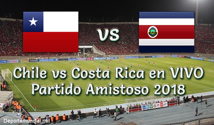 Chile vs Costa Rica en VIVO y Directo Partido Amistoso 2018