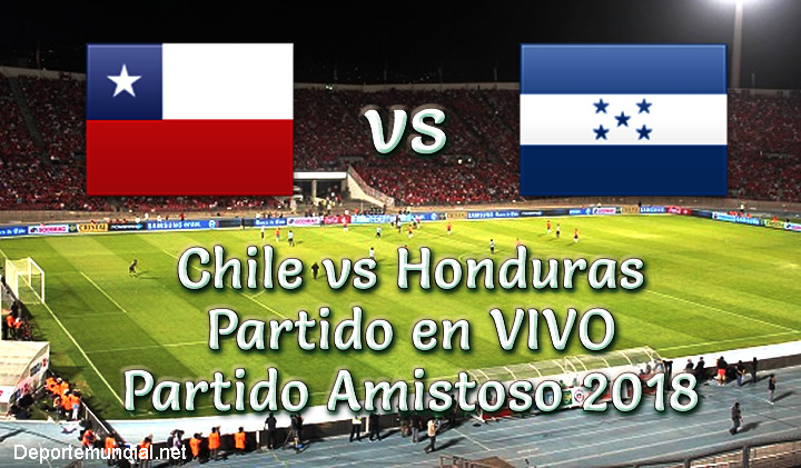 Chile vs Honduras en VIVO Partido Amistoso 2018