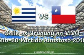 Chile vs Uruguay en VIVO Sub-20 Partido Amistoso 2018