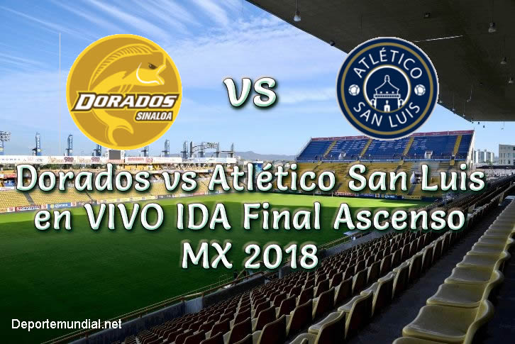 Dorados vs Atlético San Luis en VIVO IDA Final Ascenso MX 2018