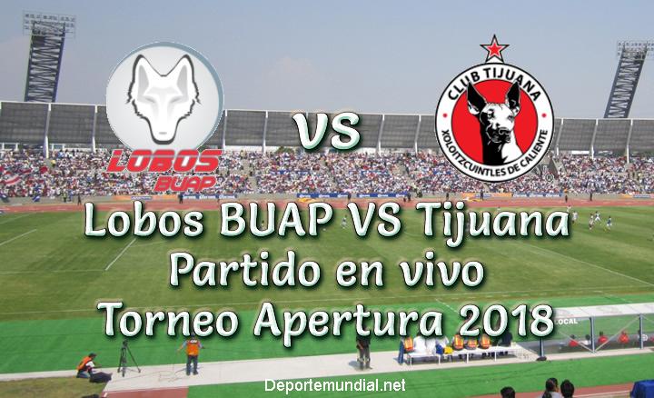 Lobos BUAP VS Tijuana en vivo Torneo Apertura 2018