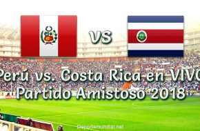 Perú vs Costa Rica en vivo partido Amistoso 2018