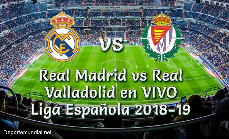 Real Madrid vs Real Valladolid en VIVO Liga Española 2018-19