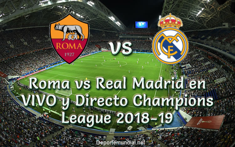 Roma vs Real Madrid en VIVO y Directo Champions League 2018-19