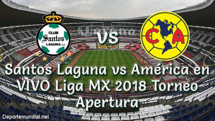 Santos Laguna vs América en VIVO Liga MX 2018 Torneo Apertura