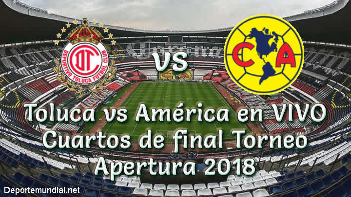Toluca vs América en VIVO Cuartos de final Torneo Apertura 2018
