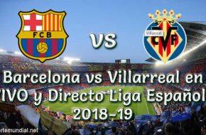 Barcelona vs Villarreal en VIVO y Directo Liga Española 2018-19