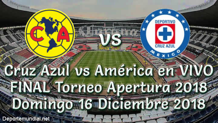 Cruz Azul vs América en vivo Final Torneo Apertura 2018