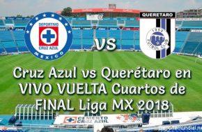 Cruz Azul vs Querétaro en VIVO VUELTA Cuartos de FINAL Liga MX 2018