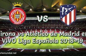 Girona vs Atlético de Madrid en VIVO Liga Española 2018-19