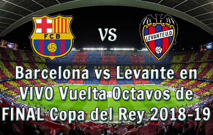 Barcelona vs Levante en VIVO Vuelta Octavos de Copa del Rey 2018-19