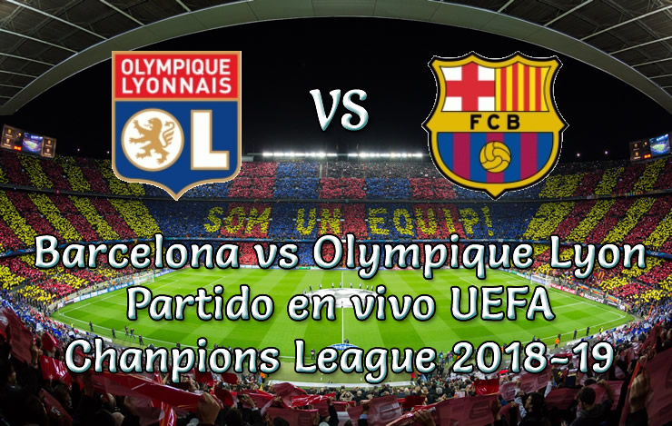 Barcelona vs Olympique Lyon en vivo Champions League 2018-19