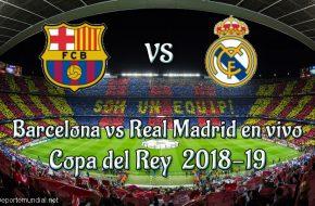 Barcelona vs Real Madrid en vivo Copa del Rey 2018-19