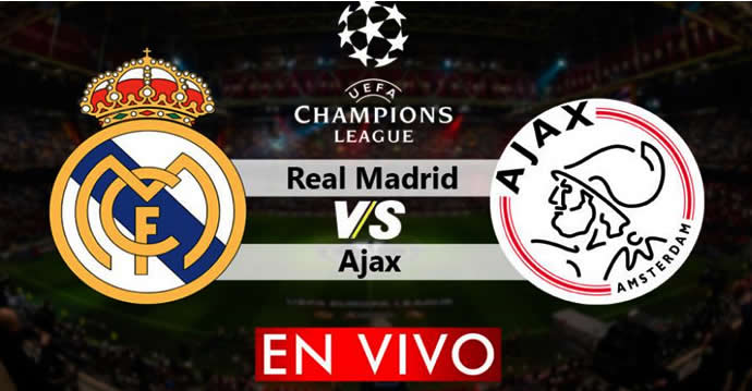 Real Madrid vs Ajax en vivo Champions League