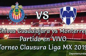 Chivas Guadalajara vs Monterrey en VIVO Torneo Clausura Liga MX 2019