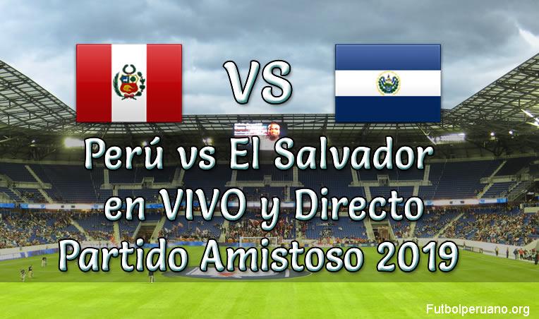 Perú vs El Salvador en VIVO Partido Amistoso 2019