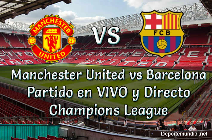Manchester United vs Barcelona en vivo Champions League